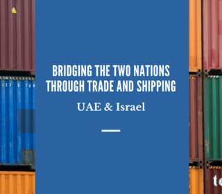 Bridging the Two nations through Trade and Shipping - UAE & Israel